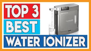 Top 3 Best Water Ionizer (Alkaline Water Machine)