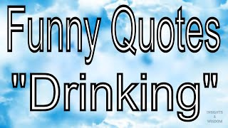 Top Funny Quotes About Drinking - Quotes About Alcohol - Drinking Quotes - Funny Drinking Quotes