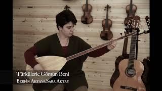 Berfîn Aktay&Sara Aktay - Türkülerle Gömün Beni ( Derdiyok Ali)
