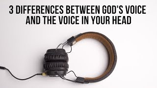 3 Differences Between God's Voice and the Voice in Your Head