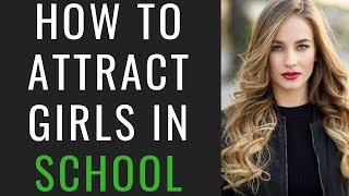How To Attract GIRLS In SCHOOL (Ethically)