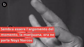"""Noyz Narcos Parla Della Marijuana """"io La Cannabis Light Non La Fumo Sono Della Vecchia Guardia"""""""