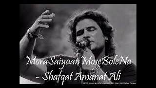 Mora Saiyaan Mose Bole Na | Khamaj | (Lyrics) - Shafqat Amanat Ali