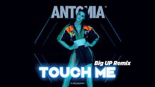 ANTONIA   Touch Me | Big UP Remix