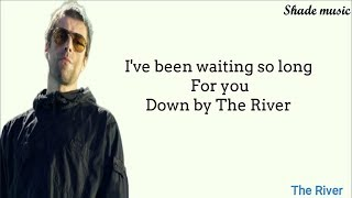 Liam Gallagher   The River (Why Me Why Not) Lyrics