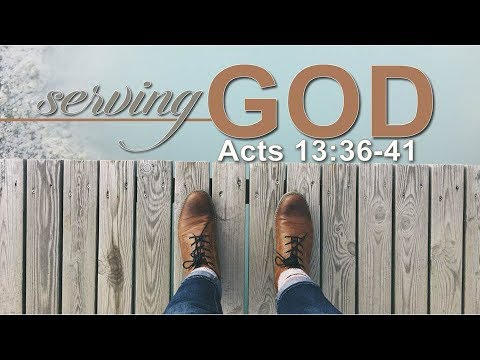 Serving God, Acts 13:36-41