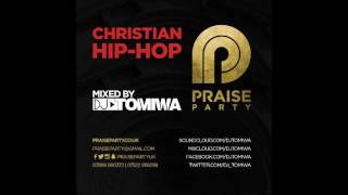 CHRISTIAN HIP HOP MIX By DJ Tomiwa #PraisePartyUK