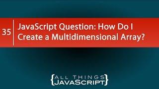 JavaScript Question: How Do I Create a Multidimensional Array?