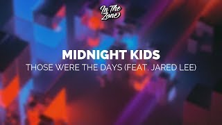 Midnight Kids   Those Were The Days (feat. Jared Lee)