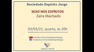 Sexo nos Espíritos – Zaira Machado – 03/03/2021