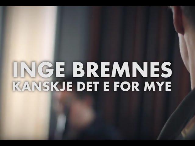Inge Bremnes – Kanskje Det E For Mye