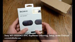 Sony WF-1000XM3 ANC Kopfhörer Unboxing, Setup, erster Eindruck