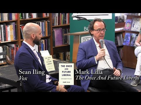 "Mark Lilla, "" The Once And Future Liberal"" (with Sean Iling)"
