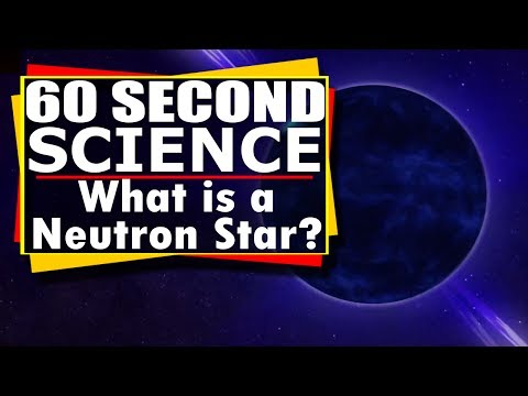 60 Second Science -  What is a Neutron Star?