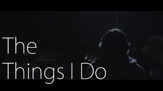 The Things I Do - Tessa Violet