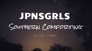 JPNSGRLS - Southern Comforting - Lyrics Video