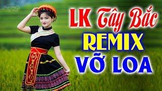 lk-nhac-tay-bac-remix-cang-vo-loa-bass-nhac-song-tay-bac-vung-cao-moi-nhat-2020