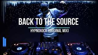Back To The Source - Hypnoxock (Original Mix) / Psychedelic Trance