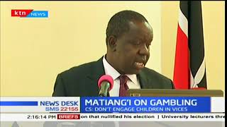 Interior CS Dr Fred Matiangi expresses concern over drug and substance abuse, as well as gambling
