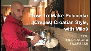 How To Make Palačinke, Croatian Style (Crepes)