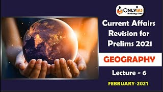 Geography | Lecture 6 | Prelims Revision 2021 | February 2021 | #UPSC | #CSE |#IAS | @OnlyIas