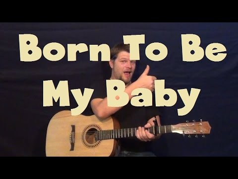 How To Play Born to be my Baby