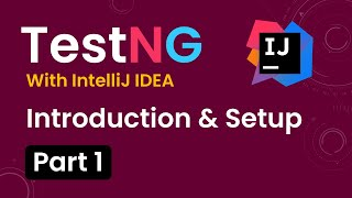 Tutorial 1: TestNG with intelliJ IDE | Introduction Advantages of TestNG | Setup Environment