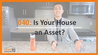 Is your House an Asset?!