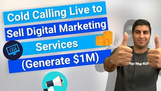 Cold Calling Live to Sell Digital Marketing Services (Generate $1M)