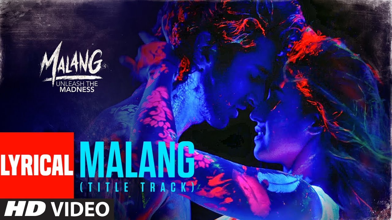 Malang Lyrics Ved Sharma Title Track Malang Lyrics In English