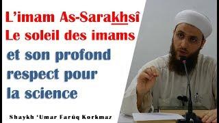 L'imam As-Sarakhsi et son profond respect envers la science – Shaykh Ömer Faruk Korkmaz