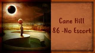 Cane Hill   86d   No Escort [Lyrics On Screen]