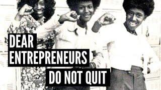 Dear Entrepreneurs, Don't Quit! (recap)