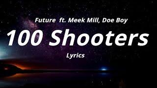 Future     100 Shooters (Lyrics) Ft. Meek Mill, Doe Boy