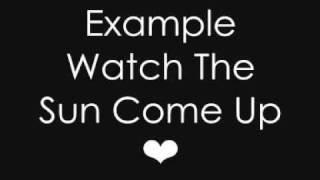 Example - Watch The Sun Come Up [WITH LYRICS]