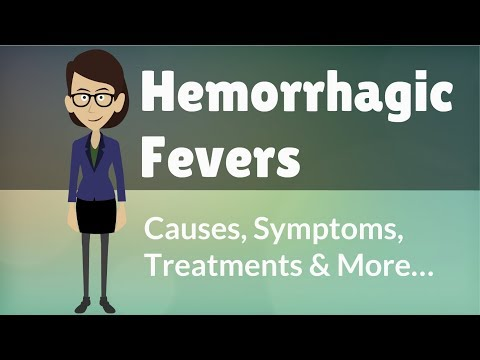 Video Hemorrhagic Fevers -  Causes, Symptoms, Treatments & More…