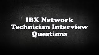 IBX Network Technician Interview Questions
