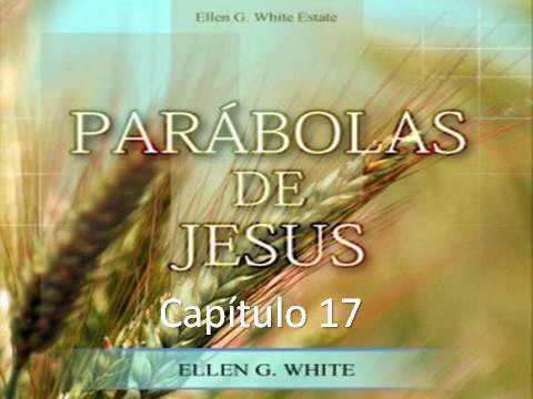 Parábolas de Jesus - EGW - Capítulo 17 - Alento nas dificuldades