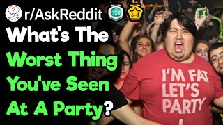 What's The Worst Thing You've Seen At A Party?
