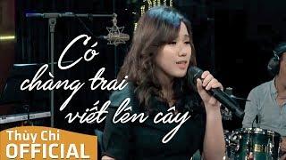 Có Chàng Trai Viết Lên Cây | Thùy Chi Live | FPT Music Home