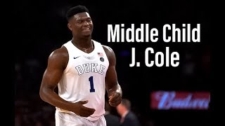 "Zion Williamson ""Middle Child"" By J. Cole College Mix"