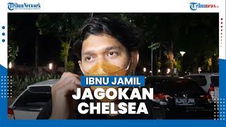 Ibnu Jamil Jagokan Chelsea untuk Juara Liga Champion Musim Ini
