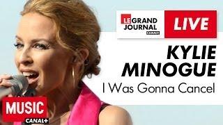 Kylie Minogue - I Was Gonna Cancel - Live du Grand Journal