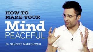 How to make your Mind Peaceful? By Sandeep Maheshwari I Hindi