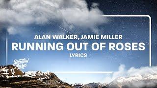 Alan Walker x Jamie Miller - Running Out of Roses (Lyrics)