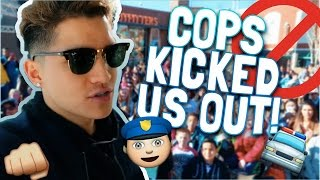 POLICE KICKED US OUT!!