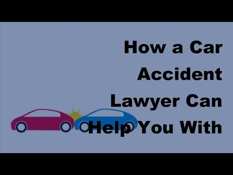 2017 Auto Accident Claims |  How a Car Accident Lawyer Can Help You With an Injury Claim