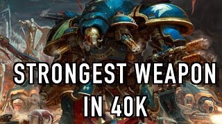 The STRONGEST Weapon in Warhammer 40K