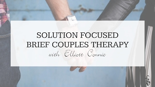 Solution Focused Brief Couples Therapy Tips