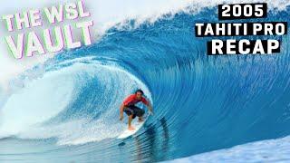 2005 Billabong Pro TAHITI - RECAP  Ft AI, Kelly, Wardo, Bruce Irons, Cory Lopez | THE WSL VAULT